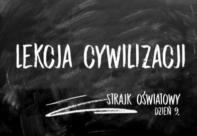 Lekcja cywilizacji (strajk oświatowy – dzień 9.)